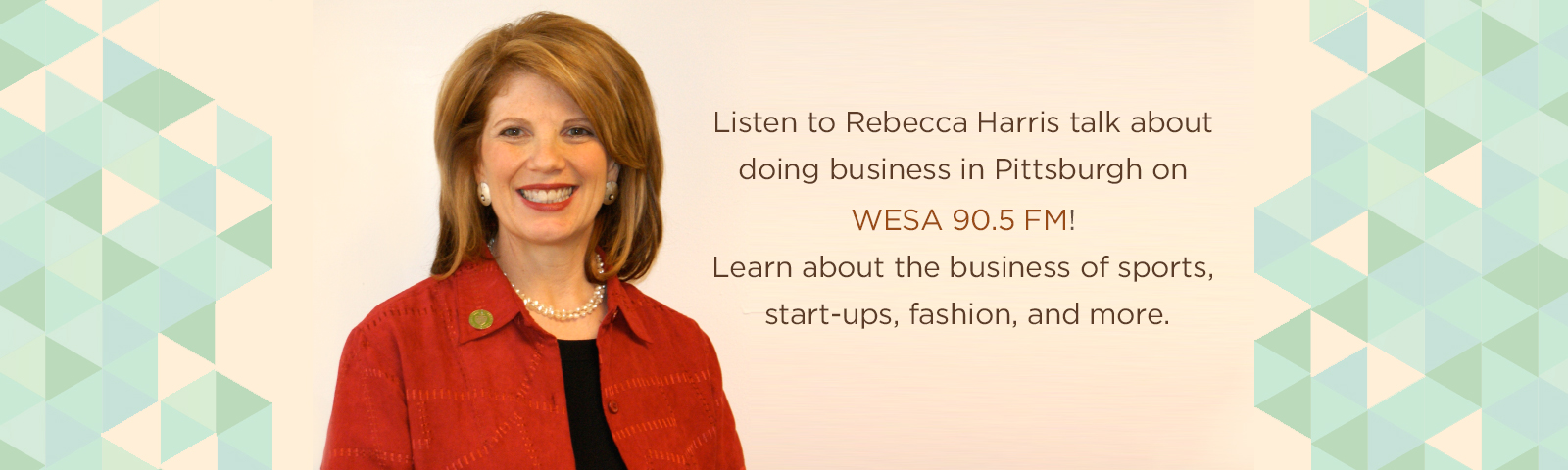 Listen to Rebecca Harris talk about doing business in Pittsburgh on WESA 90.5 FM! Learn about the business of sports, start-ups, fashion, and more.